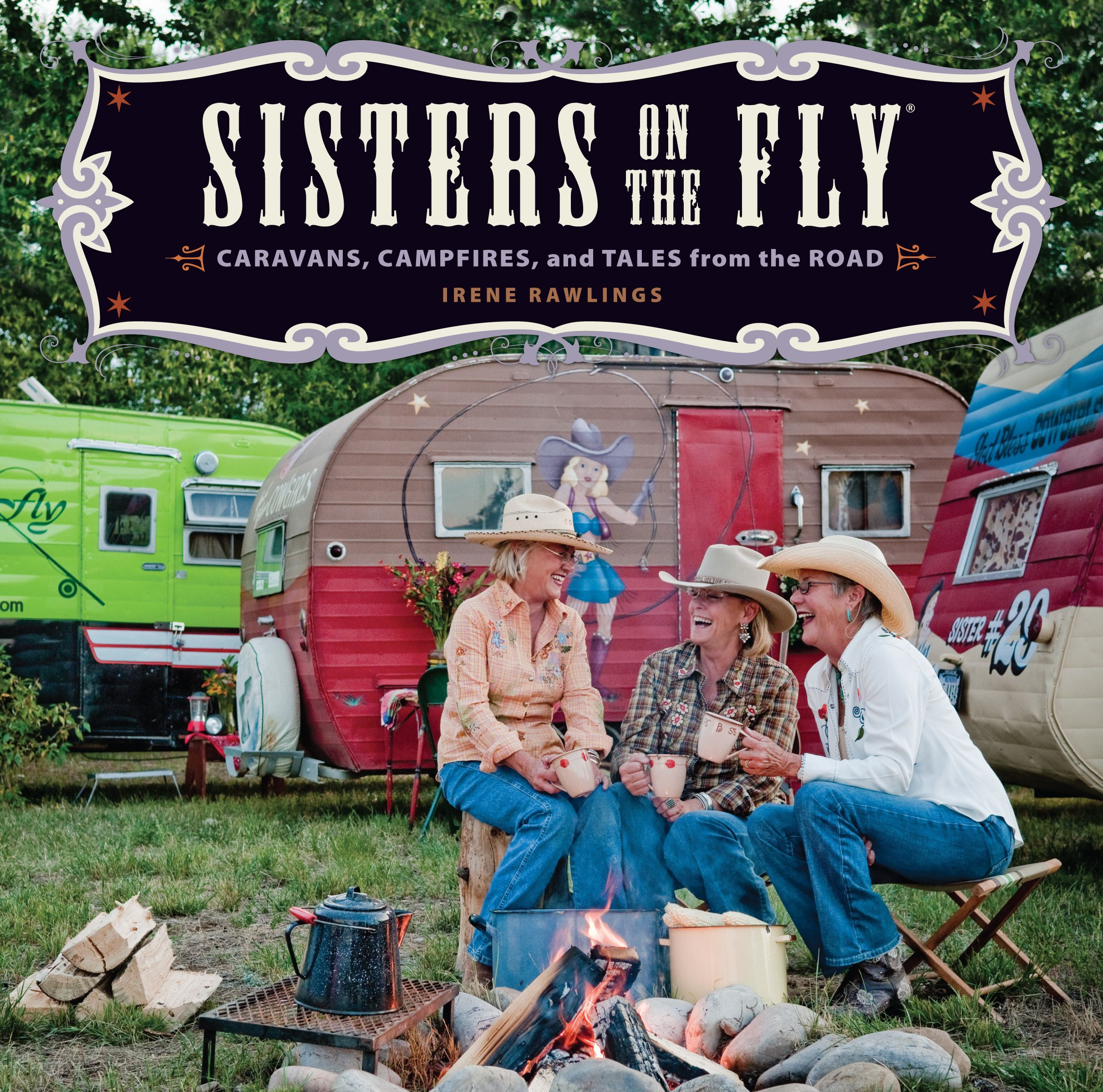 Sisters on the Fly: Caravans, Campfires, and Tales from the Road By: Irene Rawlings