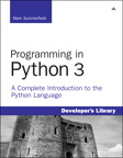 Programming in Python 3: A Complete Introduction to the Python Language By: Mark Summerfield