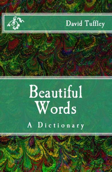 Beautiful Words: a Dictionary By: David Tuffley