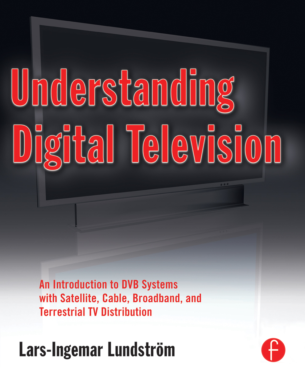 Understanding Digital Television An Introduction to DVB Systems with Satellite,  Cable,  Broadband and Terrestrial TV Distribution