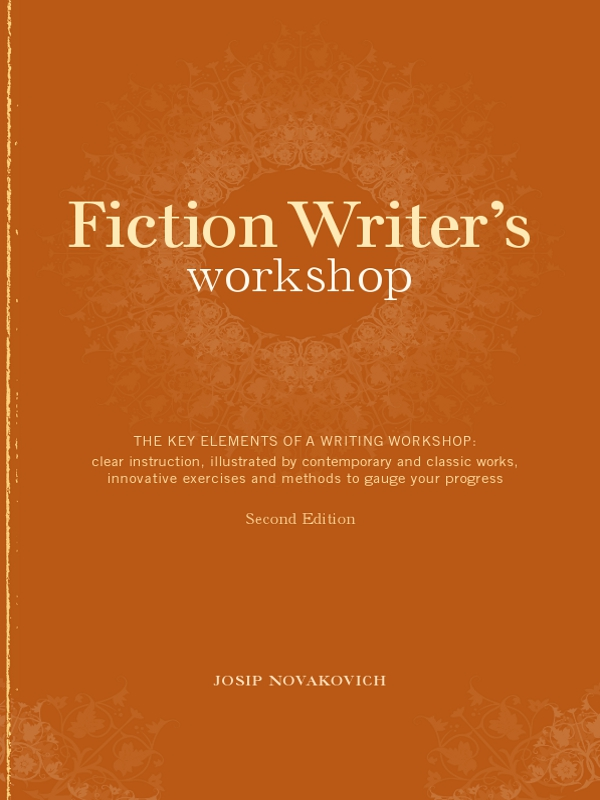 Fiction Writer's Workshop By: Josip Novakovich