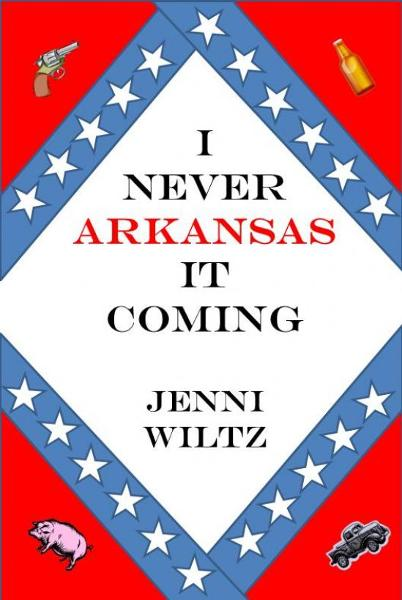 I Never Arkansas It Coming By: Jenni Wiltz