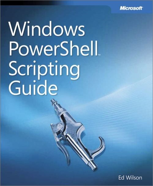 Windows PowerShell™ Scripting Guide By: Ed Wilson