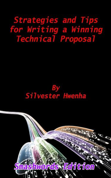 Strategies and Tips for Writing a Winning Technical Proposal By: Silvester Hwenha