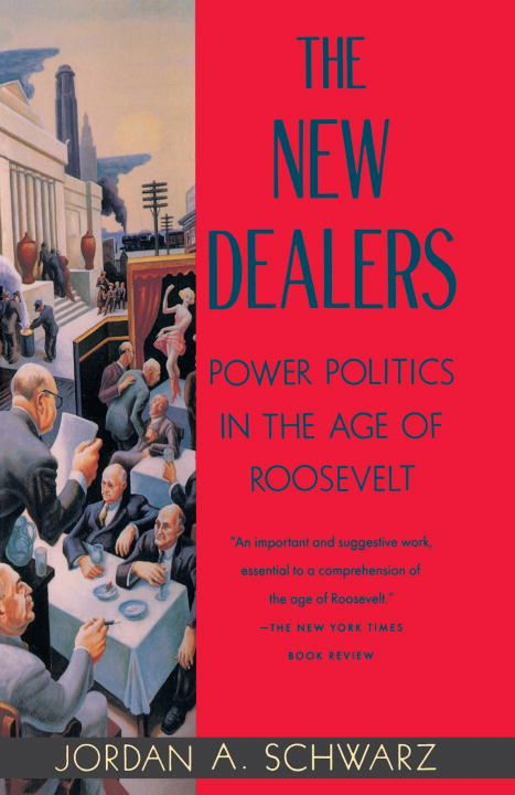 The New Dealers By: Jordan A. Schwarz