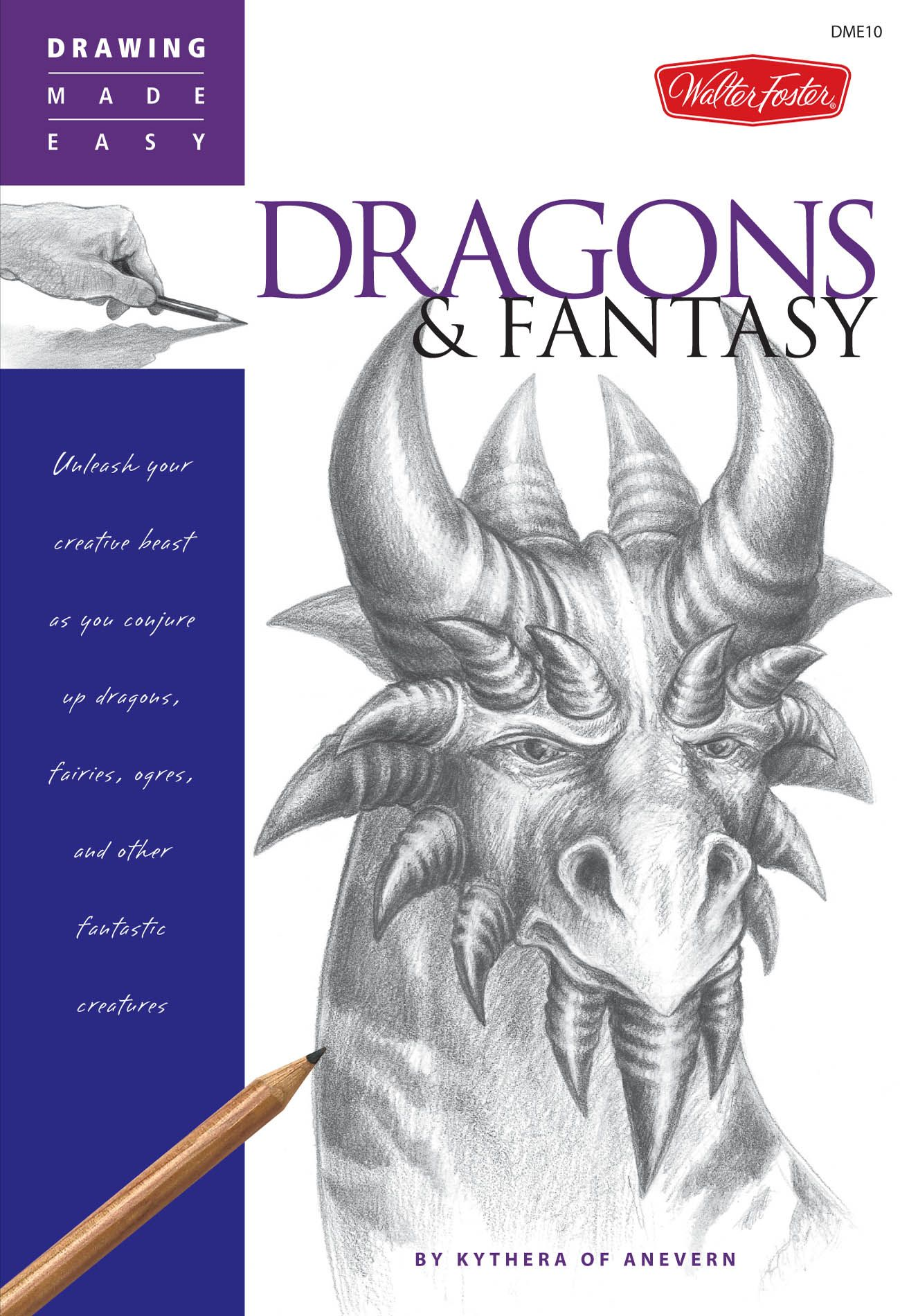 Drawing Made Easy: Dragons & Fantasy: Unleash your creative beast as you conjure up dragons, fairies, ogres, and other fantastic creatures By: Kythera of Anevern