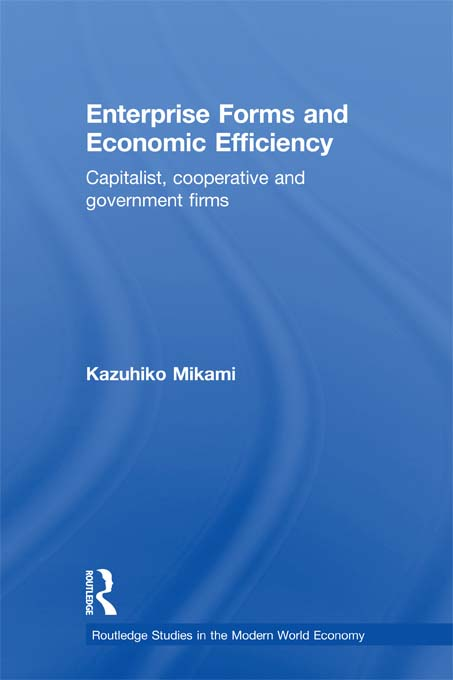 Enterprise Forms and Economic Efficiency Capitalist,  Cooperative and Government Firms