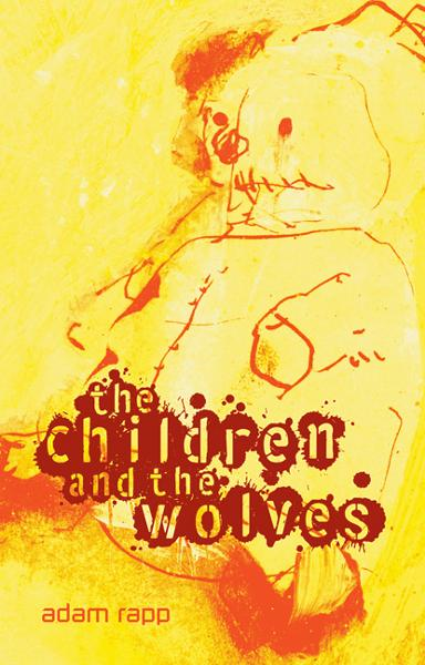 The Children and the Wolves By: Adam Rapp