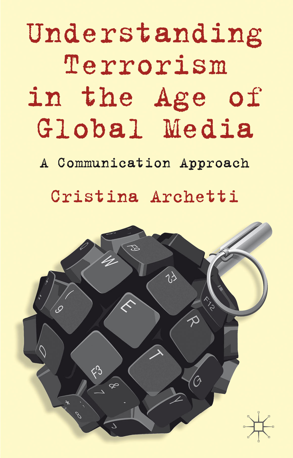 Understanding Terrorism in the Age of Global Media A Communication Approach