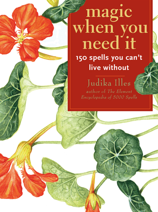 Magic When You Need It:150 Spells You Can't Live Without  By: Judika Illes