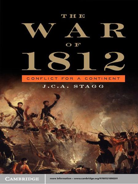The War of 1812 By: J. C. A. Stagg