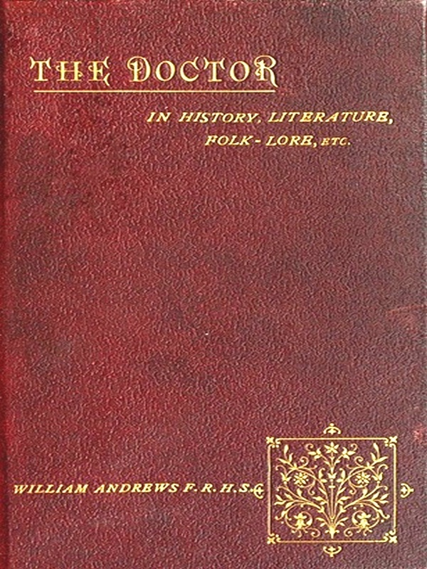The Doctor in History, Literature, Folk-lore, Etc. [Illustrated]