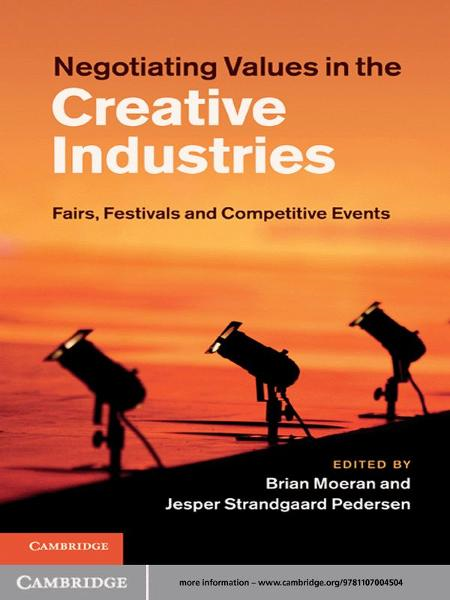 Negotiating Values in the Creative Industries Fairs,  Festivals and Competitive Events