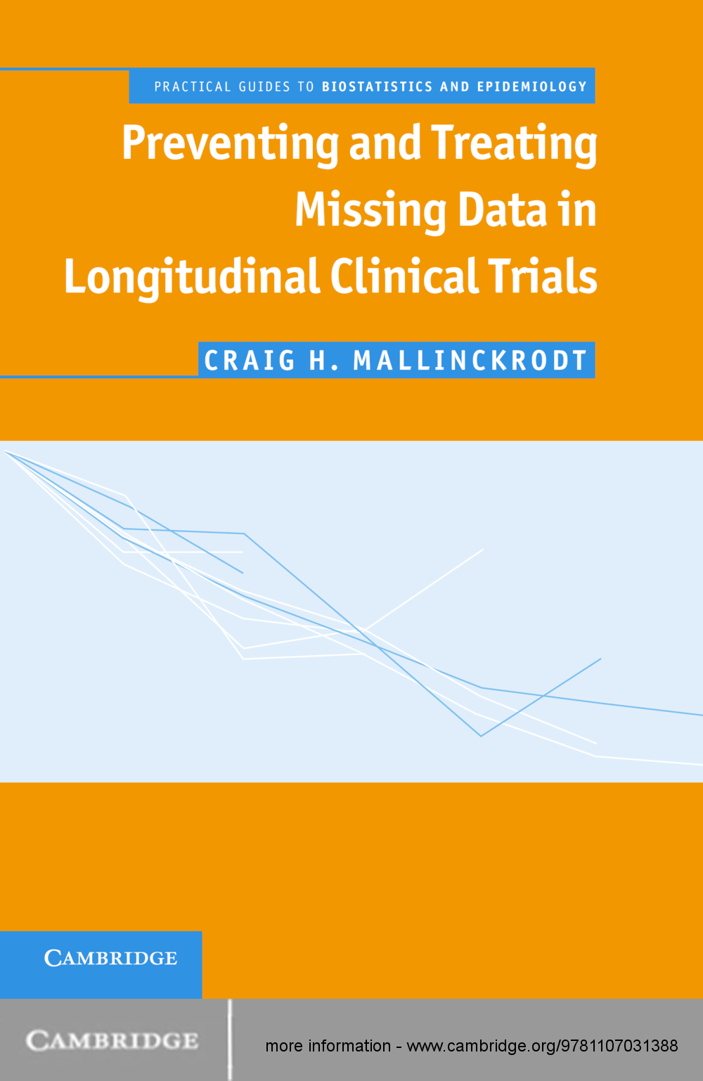 Preventing and Treating Missing Data in Longitudinal Clinical Trials A Practical Guide