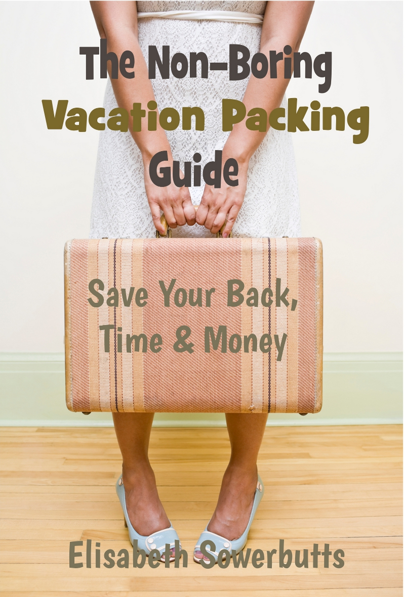 The Non-Boring Vacation Packing Guide By: Elisabeth Sowerbutts