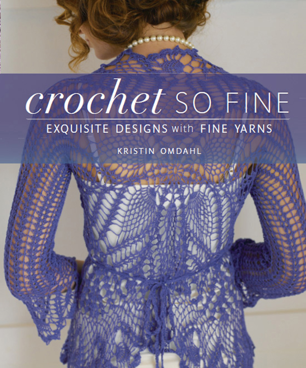 Crochet So Fine Exquisite Designs with Fine Yarns