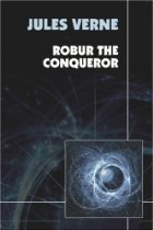 Robur the Conqueror By: Jules Verne