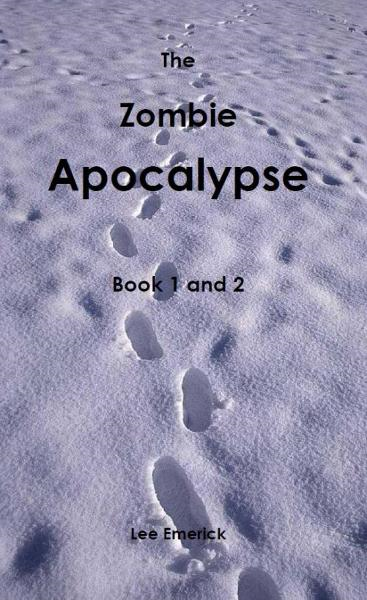 The Zombie Apocalypse: Book 1 & 2 By: Lee Emerick