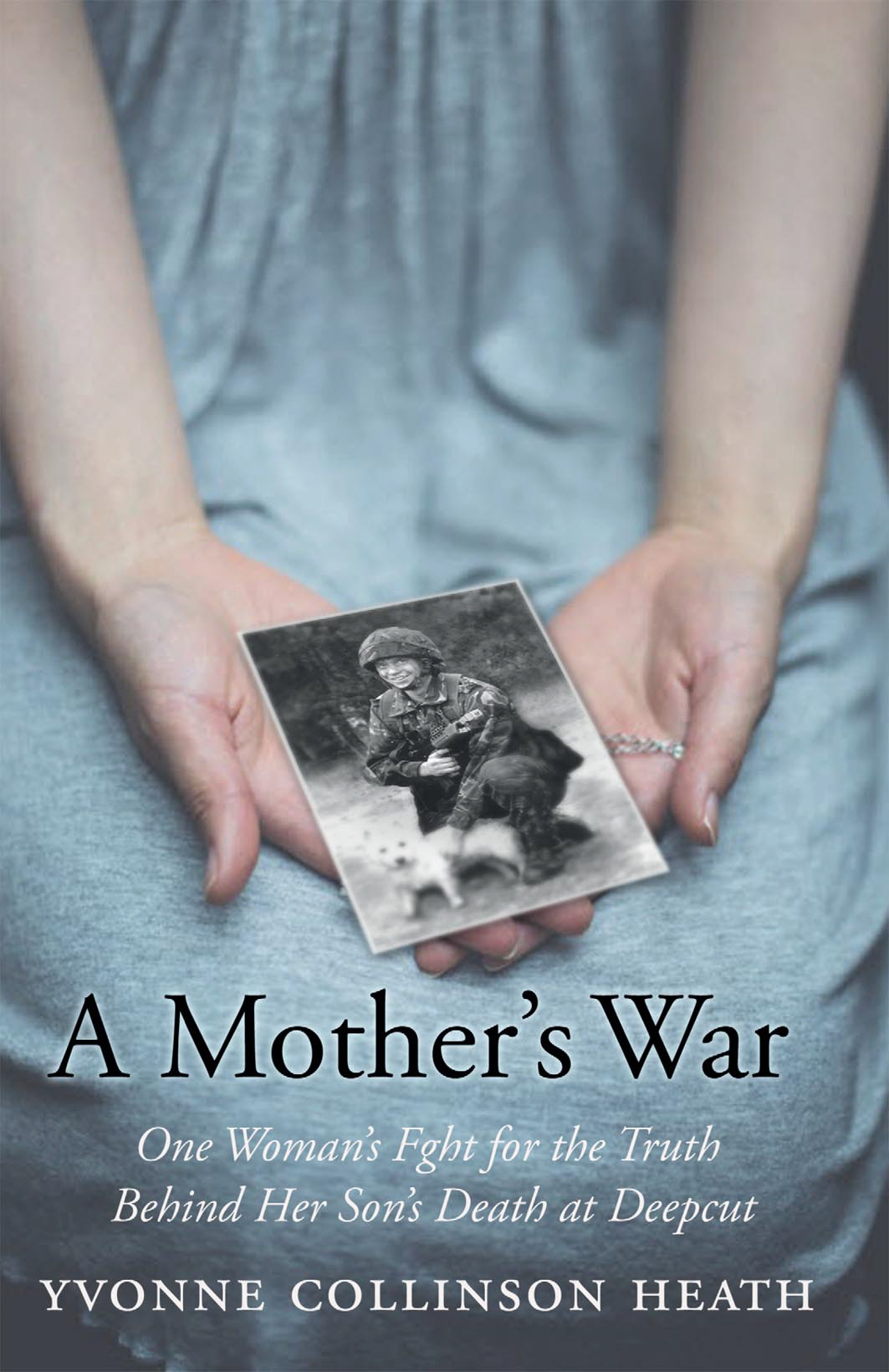 A Mother's War One Woman's Fight for the Truth Behind Her Son's Death at Deepcut