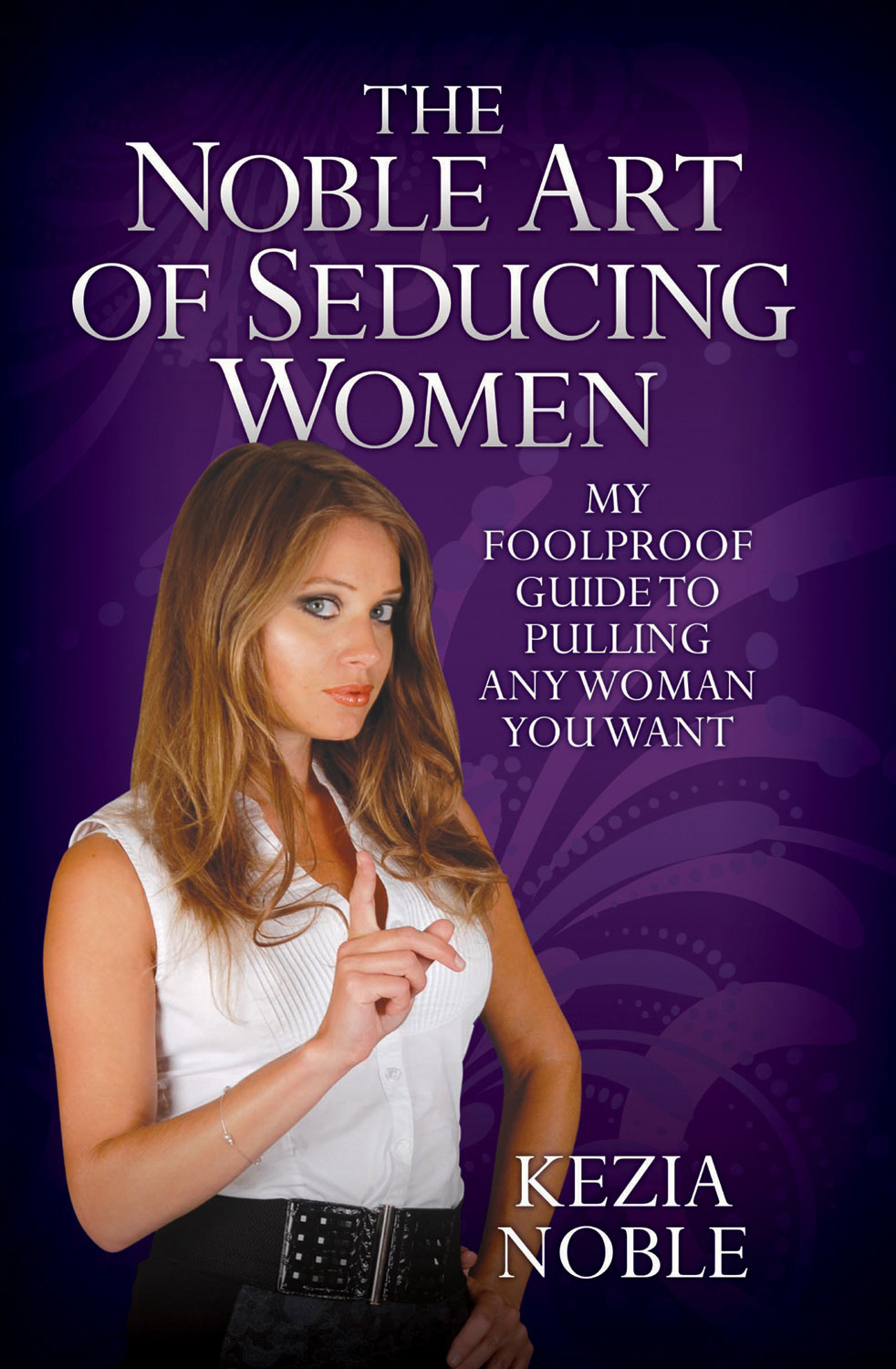 The Noble Art of Seducing Women By: Kezia Noble
