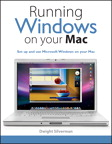 Running Windows on Your Mac By: Dwight Silverman
