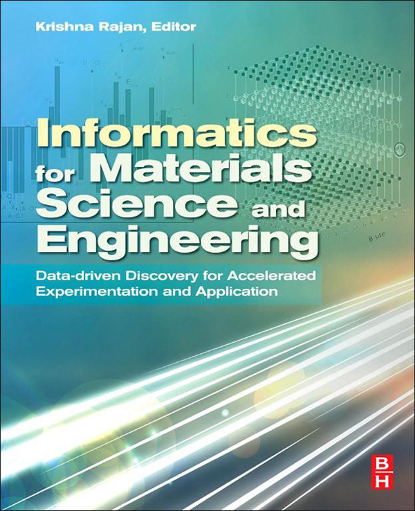 Informatics for Materials Science and Engineering Data-driven Discovery for Accelerated Experimentation and Application
