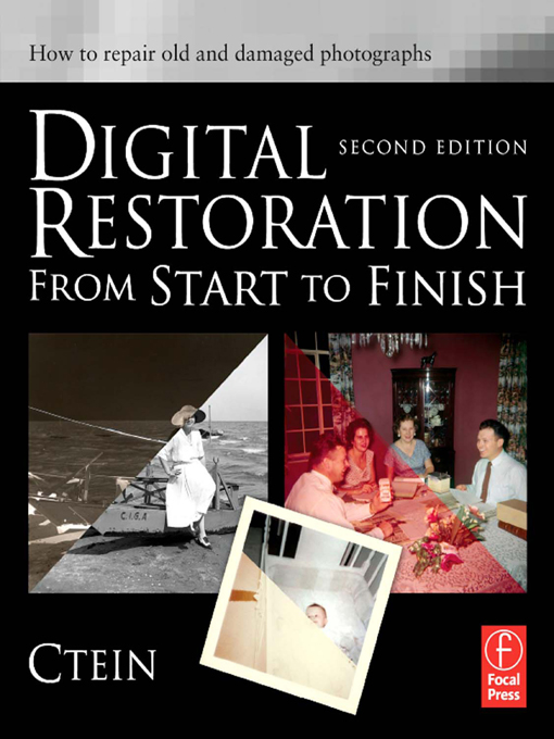 Digital Restoration from Start to Finish How to repair old and damaged photographs