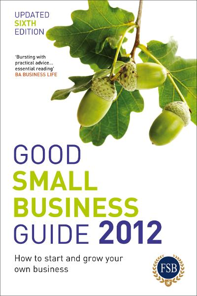 Good Small Business Guide 2012 How to start and grow your own business