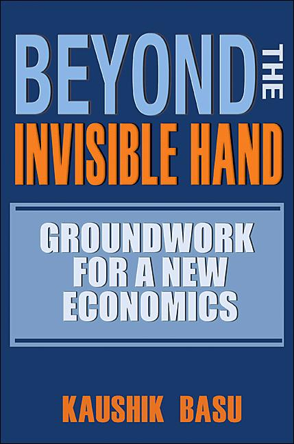Beyond the Invisible Hand By: Kaushik Basu