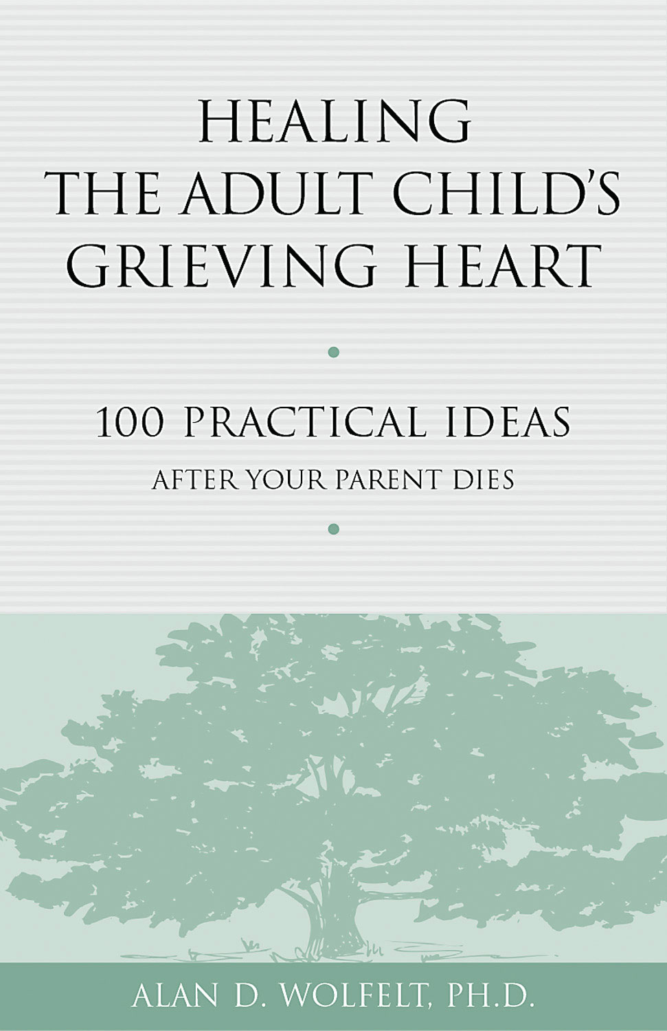 Healing the Adult Child's Grieving Heart By: Alan D. Wolfelt, PhD