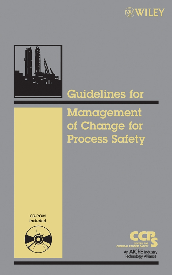 Guidelines for the Management of Change for Process Safety  By: Center for Chemical Process Safety (CCPS)