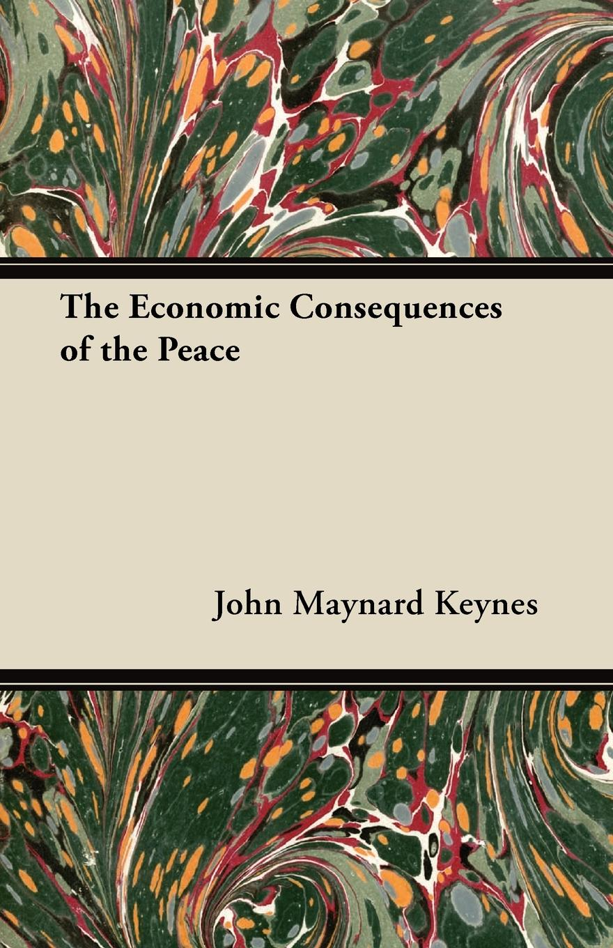 The Economic Consequences of the Peace By: John Maynard Keynes