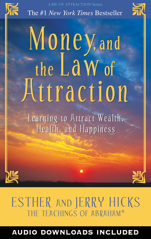 Money, and the Law of Attraction By: Esther Hicks
