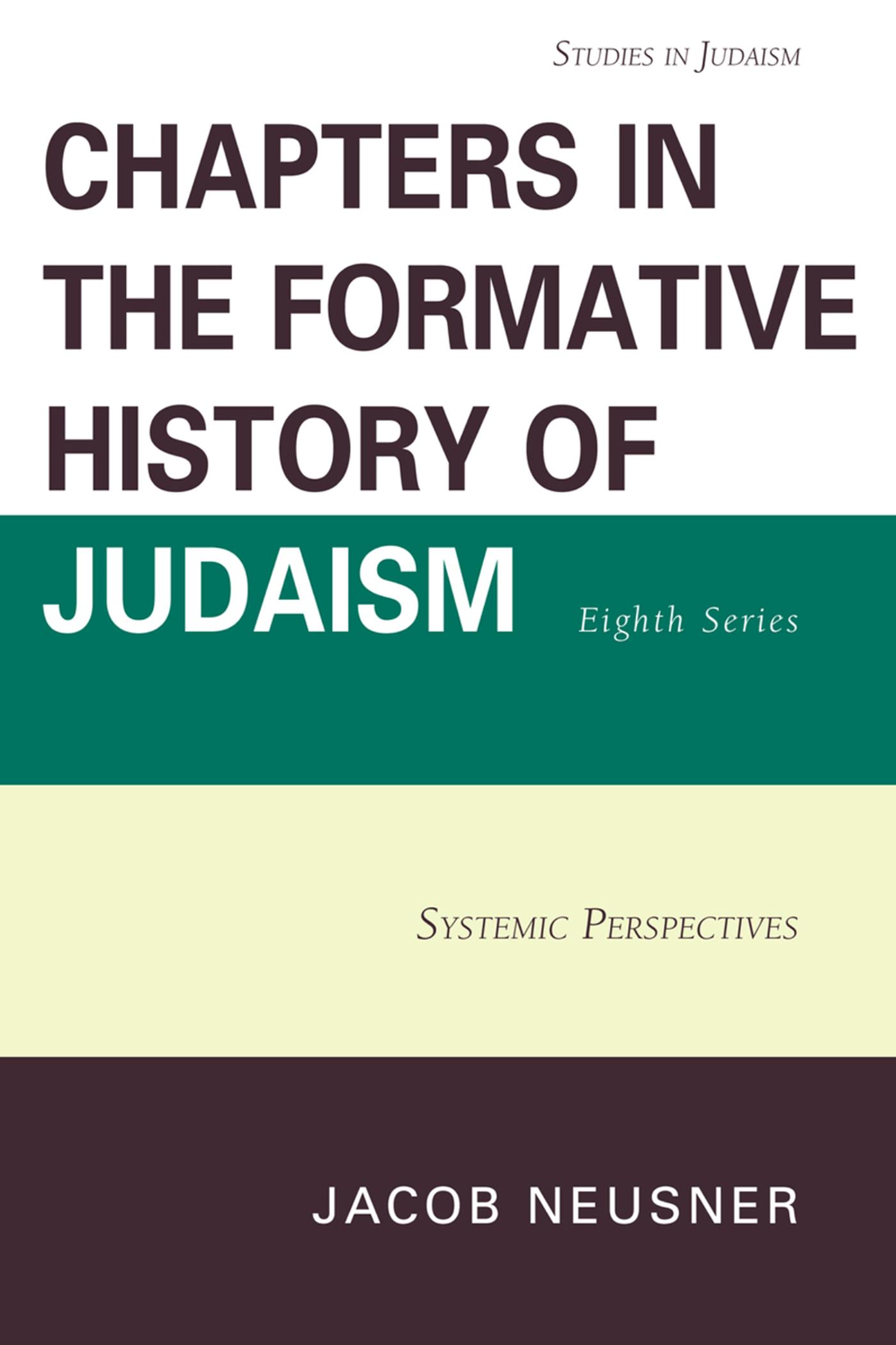 Chapters in the Formative History of Judaism,  Eighth Series Systemic Perspectives
