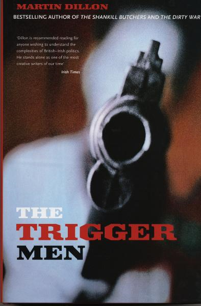 The Trigger Men Assassins and Terror Bosses in the Ireland Conflict
