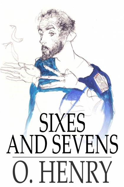 Sixes and Sevens By: O. Henry