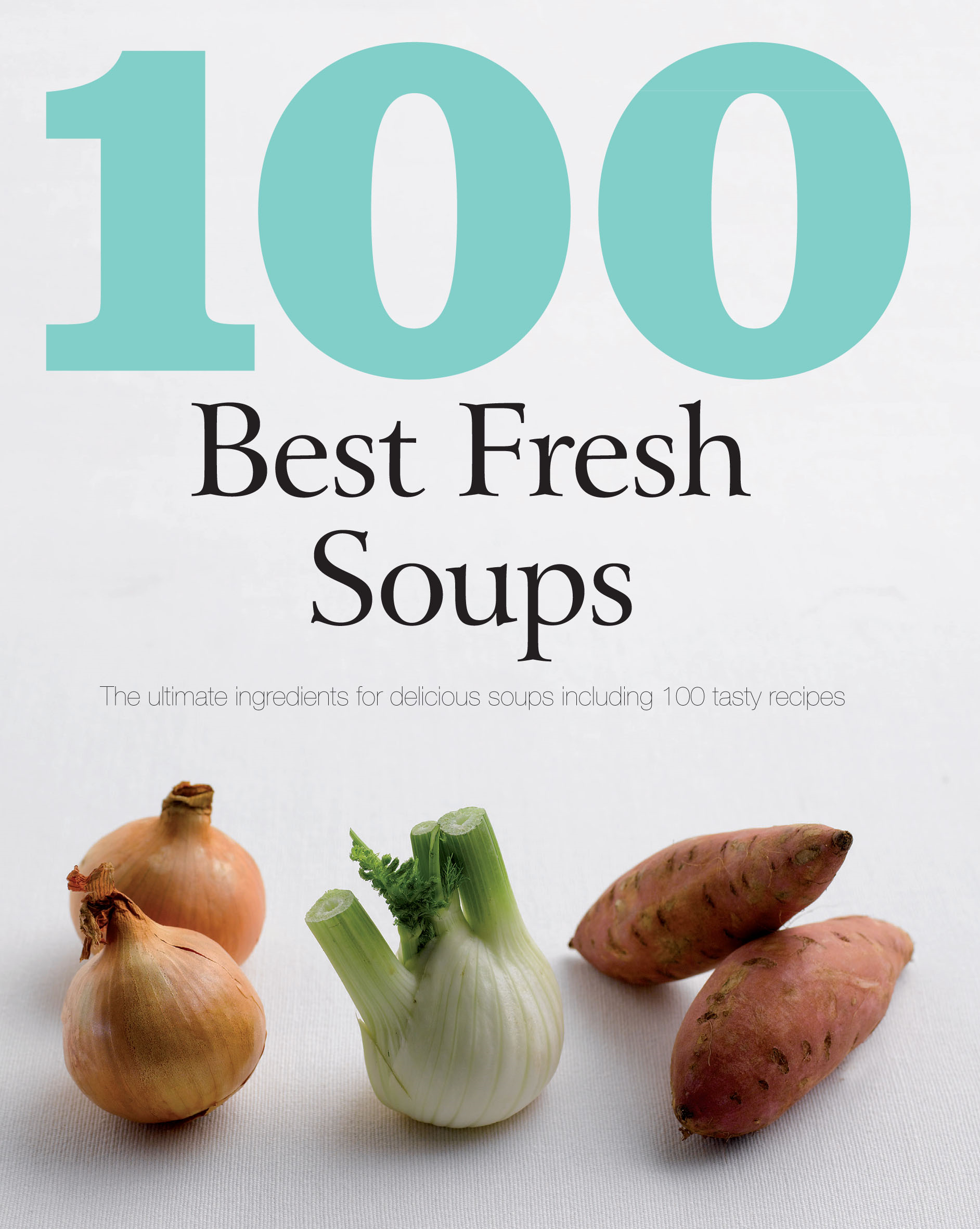 100 Best Fresh Soups (Love Food)
