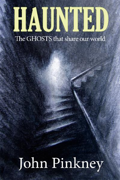 Haunted: The Ghosts That Share Our World By: John Pinkney