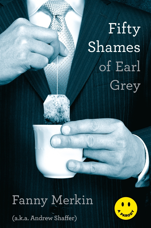 Fifty Shames of Earl Grey: A Parody By: Andrew Shaffer,Fanny Merkin