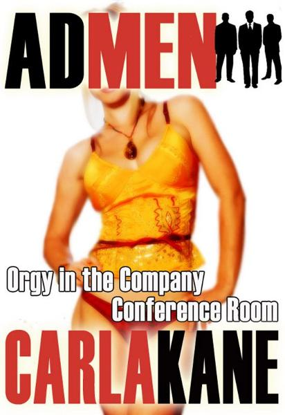 Orgy in the Company Conference Room (Ad Men) By: Carla Kane