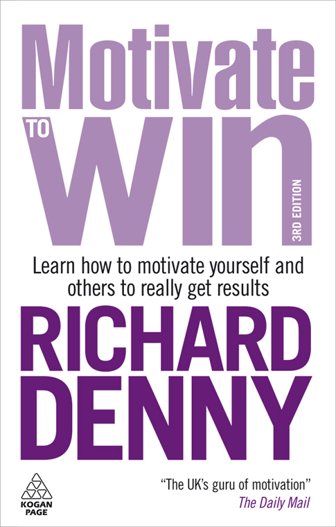 Motivate to Win: Learn How to Motivate Yourself and Others to Really Get Results By: Richard Denny