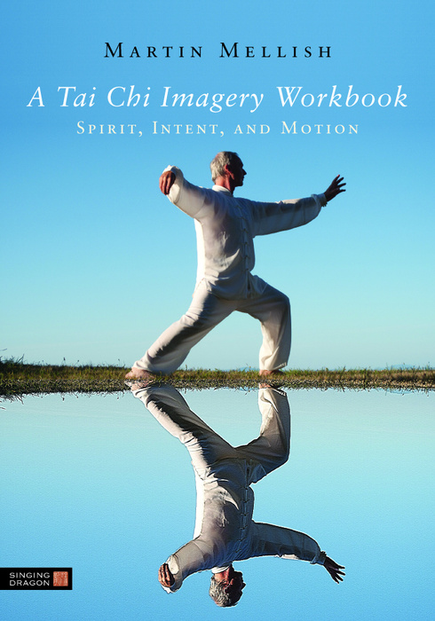 A Tai Chi Imagery Workbook Spirit, Intent, and Motion