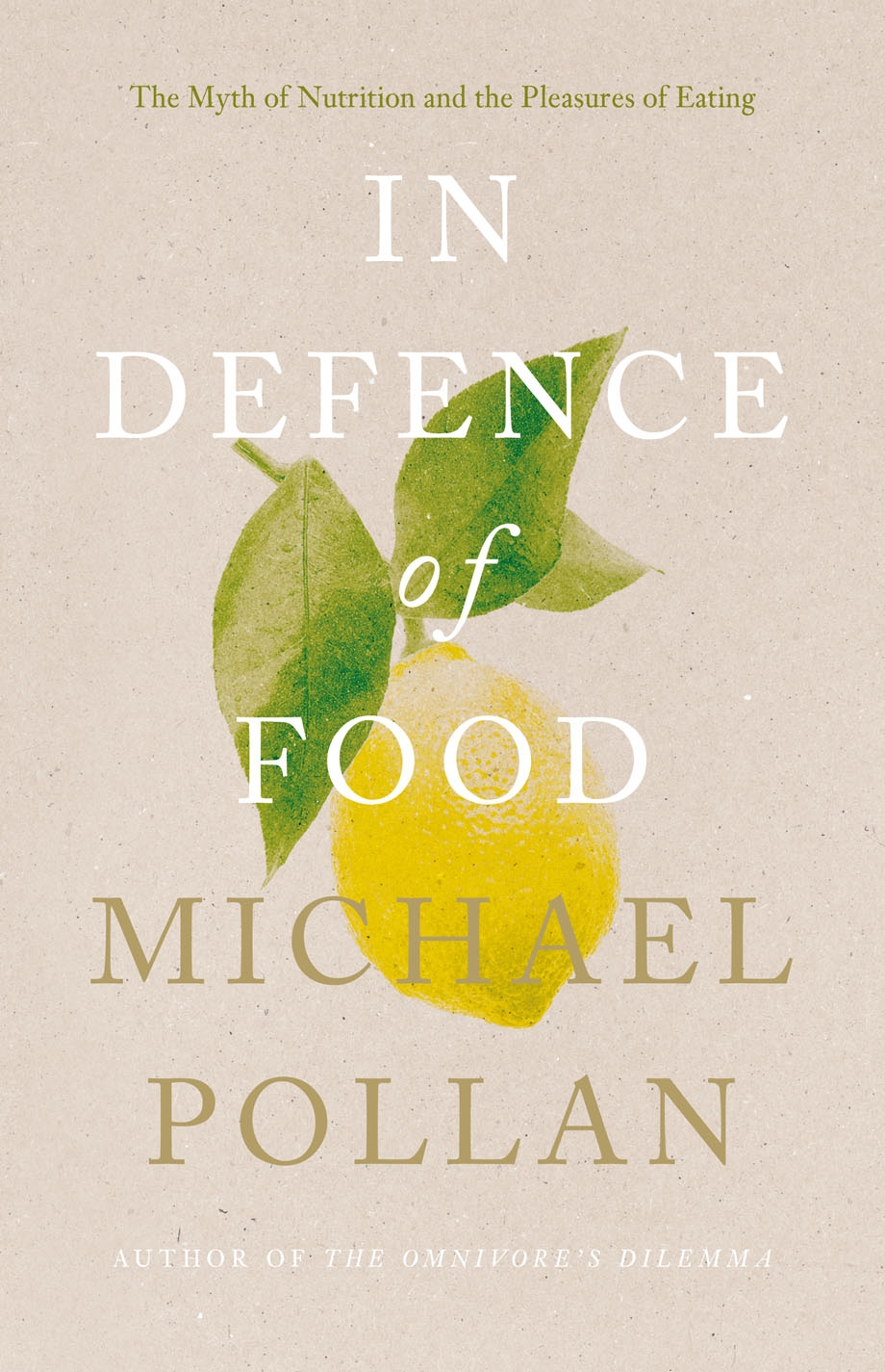 In Defence of Food The Myth of Nutrition and the Pleasures of Eating