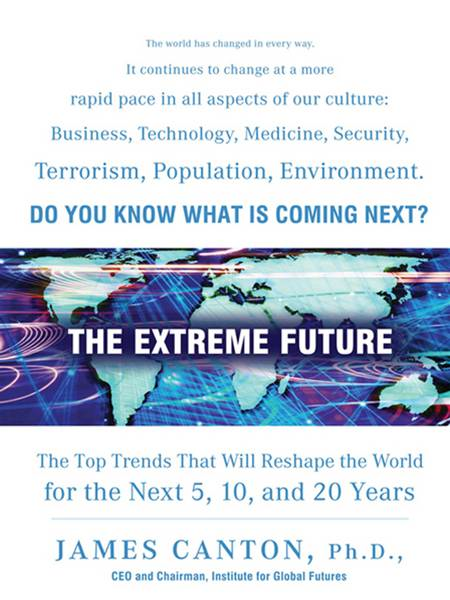 The Extreme Future The Top Trends That Will Reshape the World in the Next 20 Years