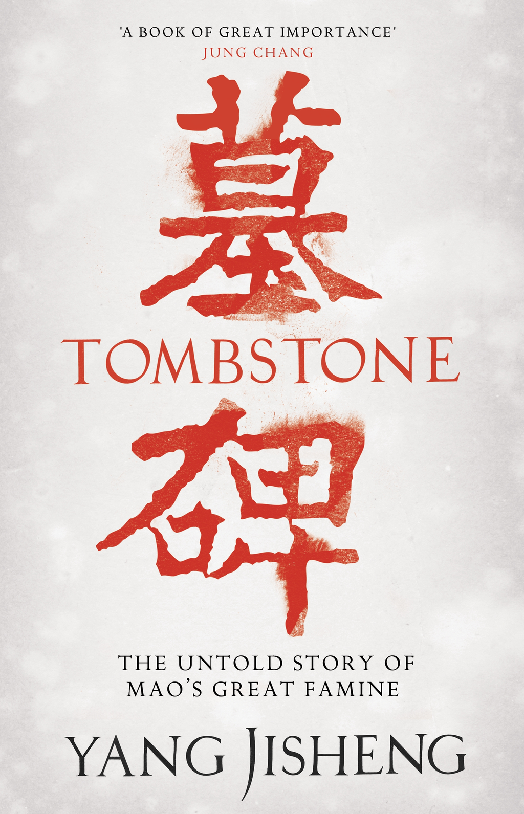 Tombstone The Untold Story of Mao's Great Famine