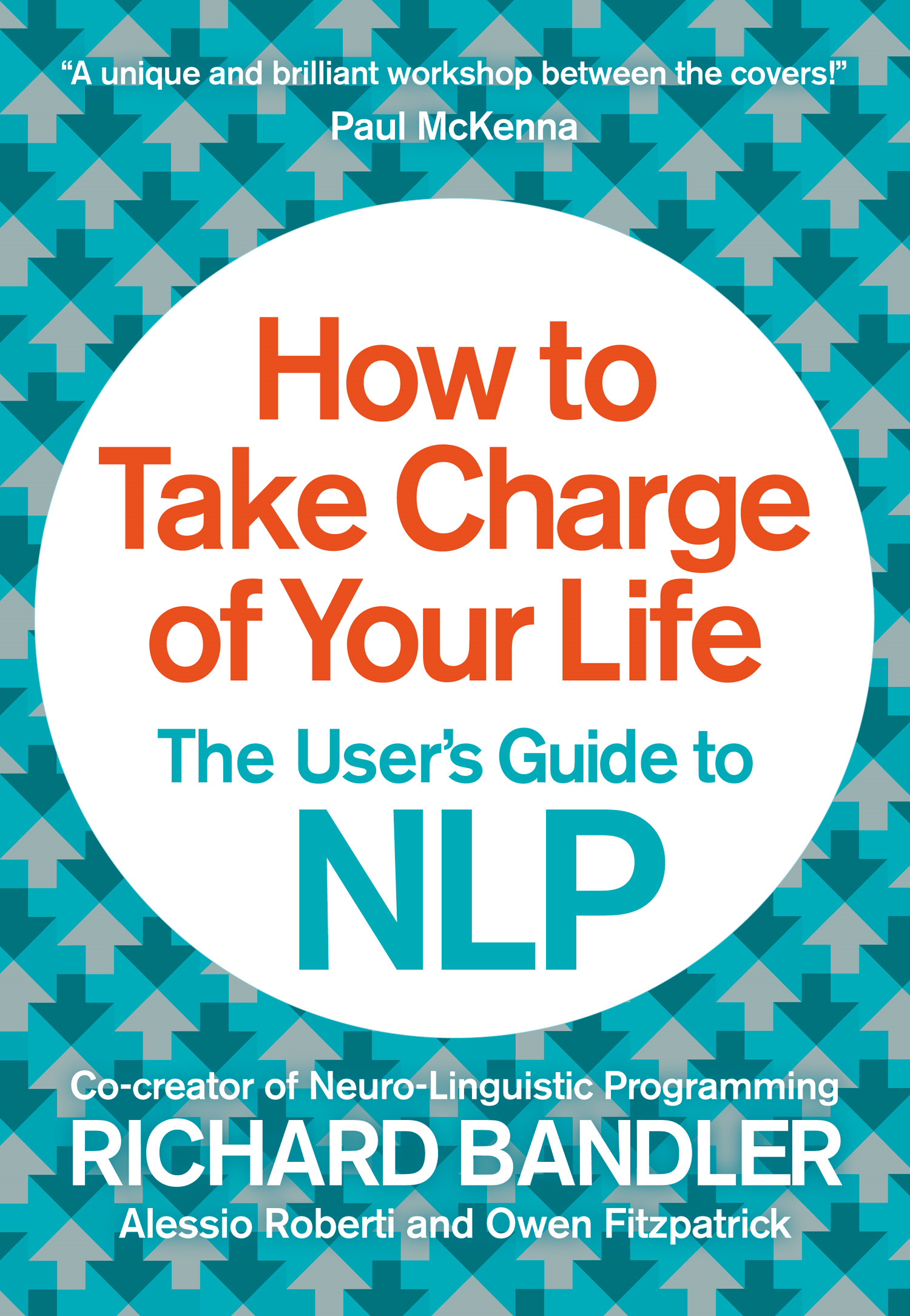 How to Take Charge of Your Life: The User?s Guide to NLP