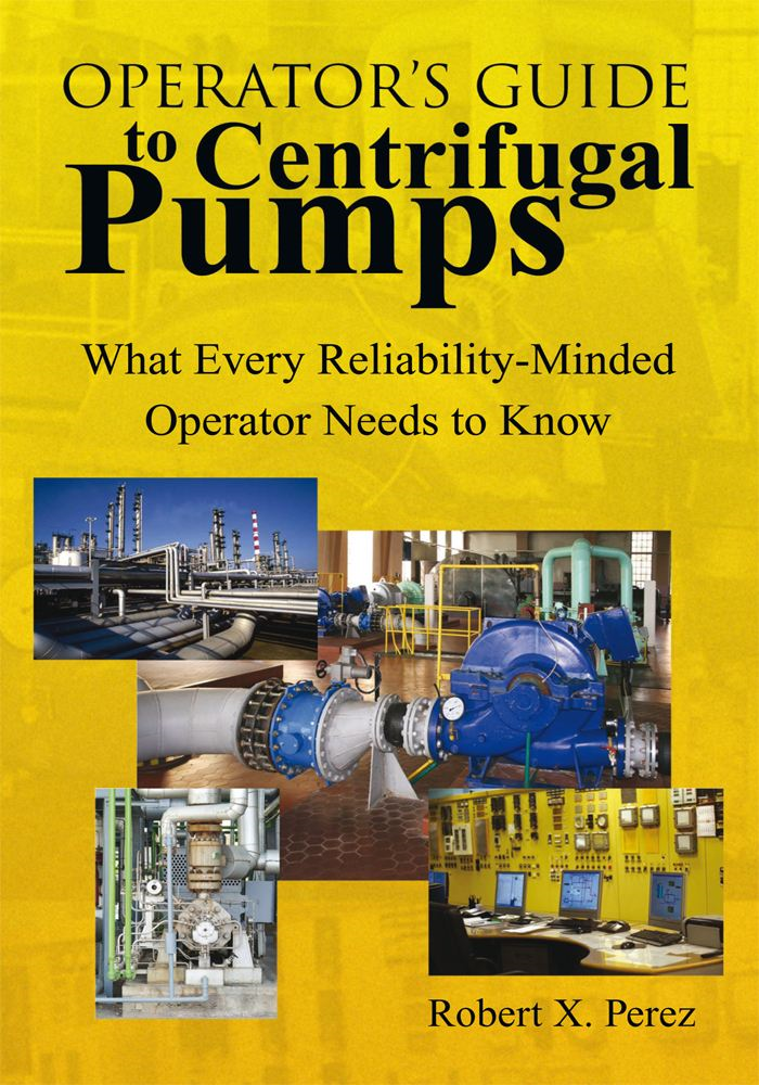 Operator's Guide to Centrifugal Pumps By: Robert X. Perez
