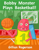 Bobby Monster Plays Basketball!