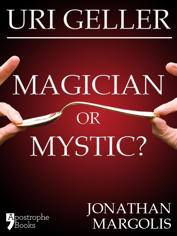 Uri Geller: Magician or Mystic?: Biography of the controversial mind-reader