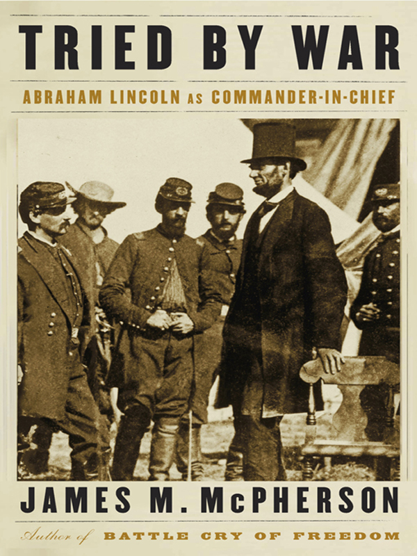 Tried by War: Abraham Lincoln as Commander in Chief By: James M. McPherson
